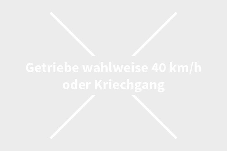 Getriebe wahlweise 40 km/h oder Kriechgang